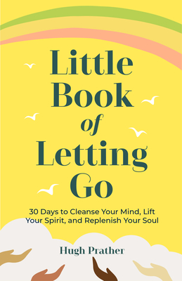 Little Book of Letting Go: 30 Days to Cleanse Your Mind, Lift Your Spirit, and Replenish Your Soul Cover Image