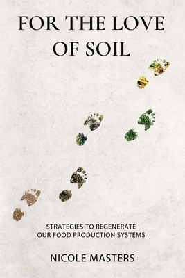For the Love of Soil: Strategies to Regenerate Our Food Production Systems Cover Image