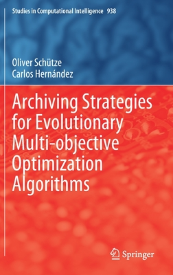 Archiving Strategies for Evolutionary Multi-Objective Optimization Algorithms (Studies in Computational Intelligence #938) Cover Image