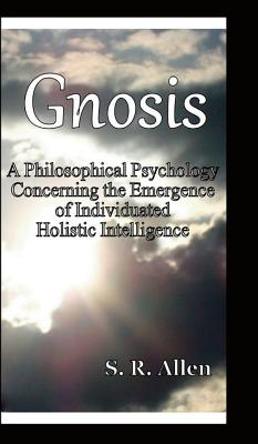 Gnosis a Philosophical Psychology Concerning the Emergence of Individuated Holistic Intelligence Cover Image