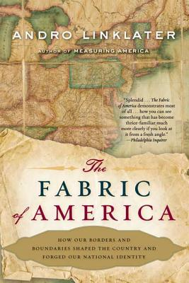 The Fabric of America: How Our Borders and Boundaries Shaped the Country and Forged Our National Identity Cover Image