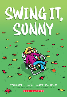 Swing It, Sunny by Jennifer L. Holm & Matthew Holm