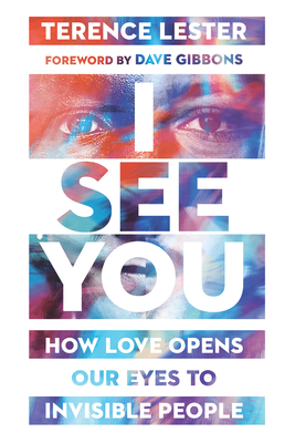 I See You: How Love Opens Our Eyes to Invisible People Cover Image