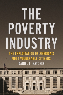The Poverty Industry: The Exploitation of America's Most Vulnerable Citizens Cover Image