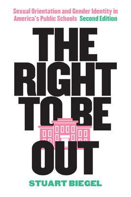 The Right to Be Out: Sexual Orientation and Gender Identity in America's Public Schools, Second Edition Cover Image
