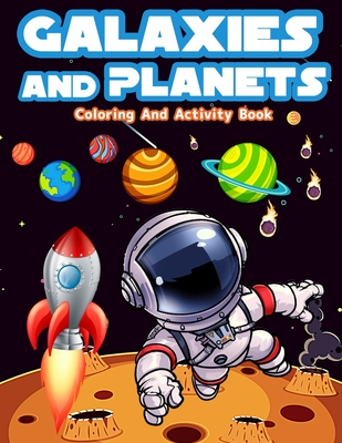 Galaxies And Planets Coloring and Activity Book For Kids: Fun Galaxies And Planets Activities And Coloring Pages For Boys And Girls. Great Coloring An Cover Image