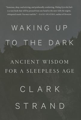 Waking Up to the Dark: Ancient Wisdom for a Sleepless Age Cover Image