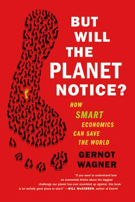 But Will the Planet Notice?: How Smart Economics Can Save the World Cover Image
