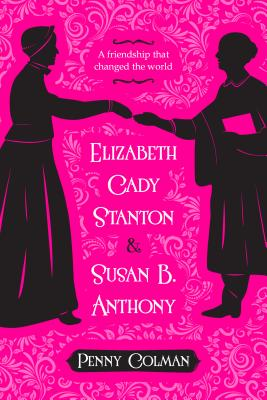 Elizabeth Cady Stanton and Susan B. Anthony: A Friendship That Changed the World Cover Image