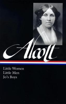 Louisa May Alcott: Little Women, Little Men, Jo's Boys (LOA #156) (Library of America Louisa May Alcott Edition #1) Cover Image