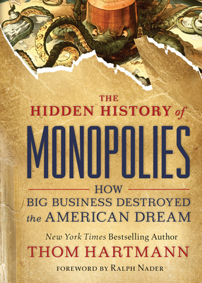 The Hidden History of Monopolies: How Big Business Destroyed the American Dream Cover Image