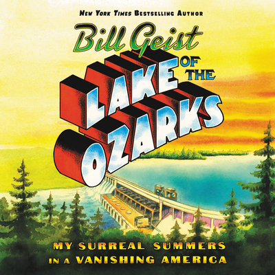 Lake of the Ozarks Lib/E: My Surreal Summers in a Vanishing America Cover Image