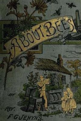 A Book about Bees - Their History, Habits, and Instincts Cover Image