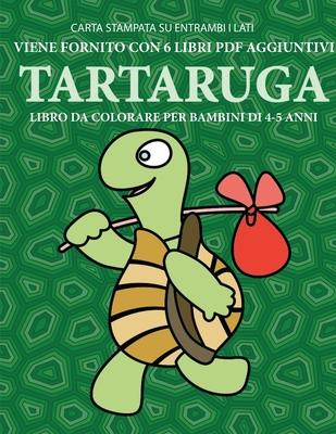 Libro da colorare per bambini di 4-5 anni (Tartaruga): Questo libro contiene 40 pagine a colori senza stress progettate per ridurre la frustrazione e Cover Image