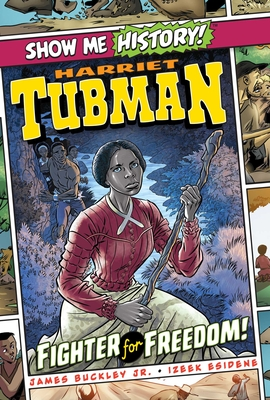 Harriet Tubman: Fighter for Freedom! (Show Me History!) Cover Image