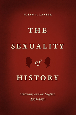 The Sexuality of History: Modernity and the Sapphic, 1565-1830 Cover Image