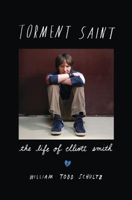 Torment Saint: The Life of Elliott Smith Cover Image