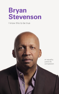 I Know This to be True: Bryan Stevenson Cover Image