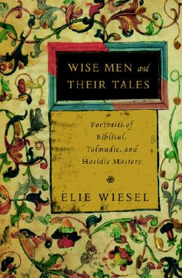 Wise Men and Their Tales: Portraits of Biblical, Talmudic, and Hasidic Masters Cover Image