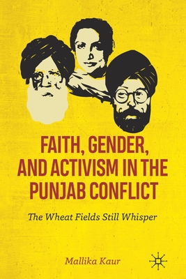 Faith, Gender, and Activism in the Punjab Conflict: The Wheat Fields Still Whisper Cover Image