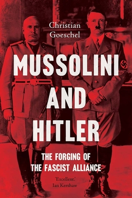 Mussolini and Hitler: The Forging of the Fascist Alliance Cover Image