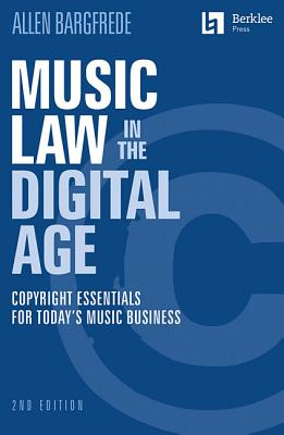 Music Law in the Digital Age: Copyright Essentials for Today's Music Business Cover Image