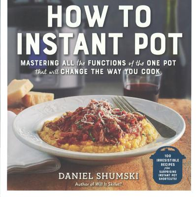 How to Instant Pot: Mastering All the Functions of the One Pot That Will Change the Way You Cook Cover Image