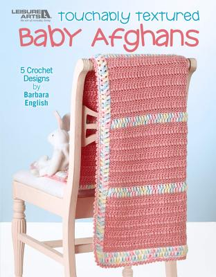 Touchably Textured Baby Afghans (Leisure Arts #4641) Cover