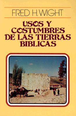 Usos Y Costumbres de Las Tierras Bíblicas = Manners and Customs of Bible Lands Cover Image
