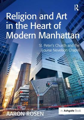 Religion and Art in the Heart of Modern Manhattan: St. Peter's Church and the Louise Nevelson Chapel Cover Image