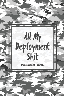 All My Deployment Shit, Deployment Journal: Soldier Military Pages, For Writing, With Prompts, Record Deployed Memories, Write Ideas, Thoughts & Feeli Cover Image