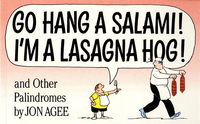 Go Hang a Salami! I'm a Lasagna Hog!: And Other Palindromes Cover Image