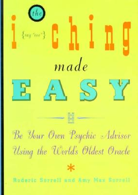I Ching Made Easy: Be Your Own Psychic Advisor Using the World's Oldest Oracle Cover Image