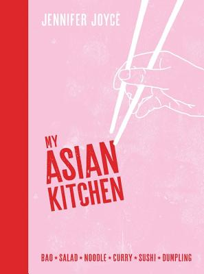 My Asian Kitchen: Bao * Salad * Noodle * Curry * Sushi * Dumpling Cover Image