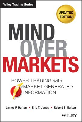 Mind Over Markets: Power Trading with Market Generated Information, Updated Edition (Wiley Trading #630) Cover Image