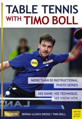 Table Tennis with Timo Boll: More Than 50 Instructional Photo Series. His Game, His Technique, His Know-How Cover Image