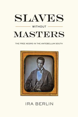 Slaves Without Masters: The Free Negro in the Antebellum South Cover Image