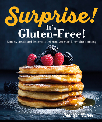 Surprise! It's Gluten Free!: Entrees, Breads, and Desserts so Delicious You Won't Know What's Missing Cover Image