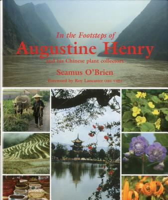 In the Footsteps of Augustine Henry: And His Chinese Plant Collectors Cover Image