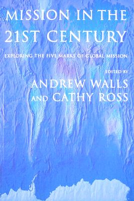 Mission in the Twenty-First Century: Exploring the Five Marks of Global Mission Cover Image