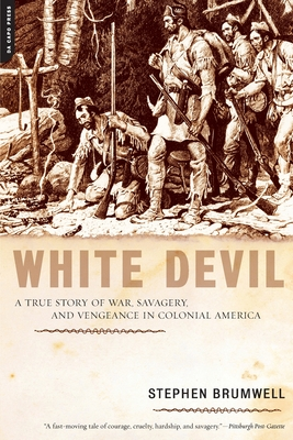 White Devil: A True Story of War, Savagery, and Vengeance in Colonial America Cover Image