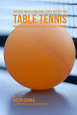 The Best Muscle Building Shake Recipes for Table Tennis: High Protein Shakes to Make You Faster and Stronger Cover Image