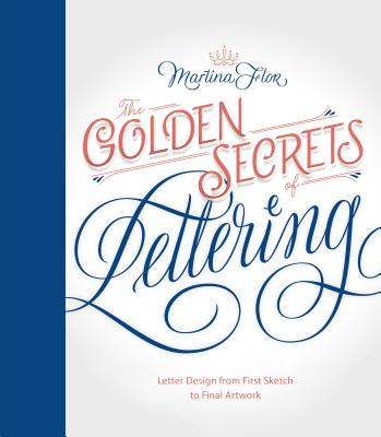 The Golden Secrets of Lettering: Letter Design from First Sketch to Final Artwork Cover Image