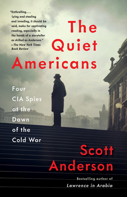 The Quiet Americans: Four CIA Spies at the Dawn of the Cold War cover