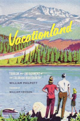Vacationland: Tourism and Environment in the Colorado High Country Cover Image
