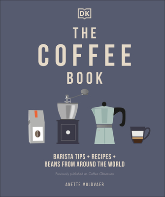 The Coffee Book: Barista tips * recipes * beans from around the world Cover Image