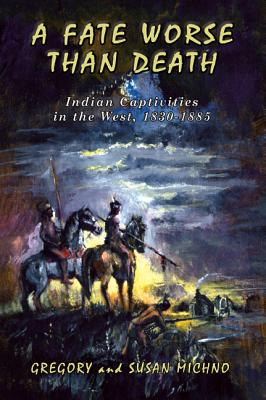 A Fate Worse Than Death: Indian Captivities in the West, 1830-1885 Cover Image