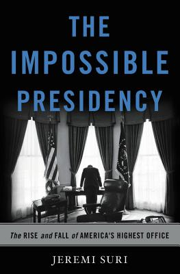 The Impossible Presidency: The Rise and Fall of America's Highest Office Cover Image