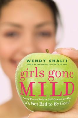 Girls Gone Mild: Young Women Reclaim Self-Respect and Find It's Not Bad to Be Good Cover Image