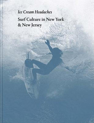 Ice Cream Headaches: Surf Culture in New York & New Jersey Cover Image